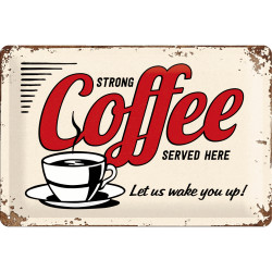 Skilt 20 x 30 - Strong coffee served here ( Retro )