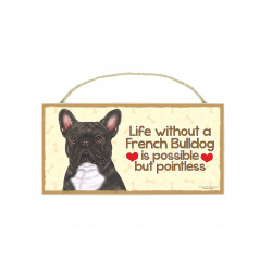Træ skilte med kæledyr  - Life without a French Bulldog is possible but pointless