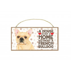 Træ skilte med kæledyr  - A house is not a home without a French Bulldog